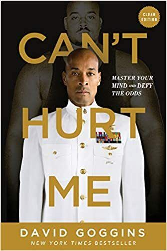 Can't hurt me, David Goggins.
